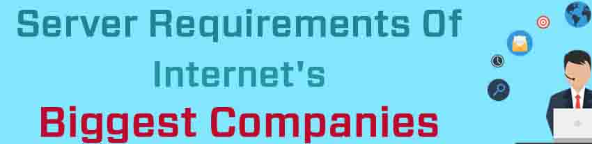 Server Requirements of Internet's Biggest Companies